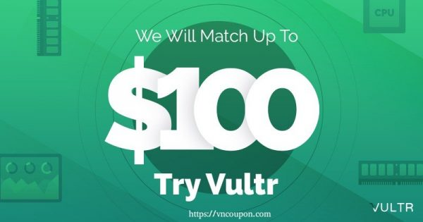 Vultr – Fund your account now、will Vultr match dollar for dollar 最高$100 of your Initial Funding