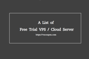 A List of 免费trial VPS / 云服务器