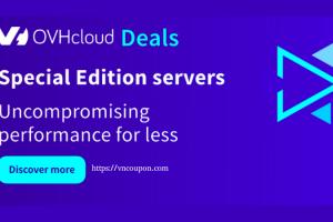 OVHcloud Deals – 特价机 Edition Servers + 优惠15% VPS + �免费赠送�150 Public Cloud + 最高97% 域名、more!